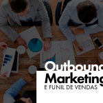 Outbound Marketing e Funil de Vendas